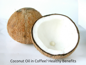 Coconut Oil in Coffee- Healthy Benefits